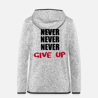 Never NEVER NEVER NEVER give up - Women's Hooded Fleece Jacket