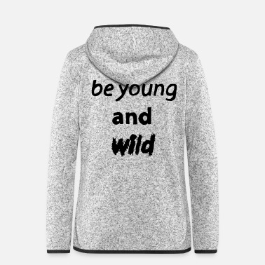 Emotion be young and wild, gift, gift idea, emotion - Women's Hooded Fleece Jacket