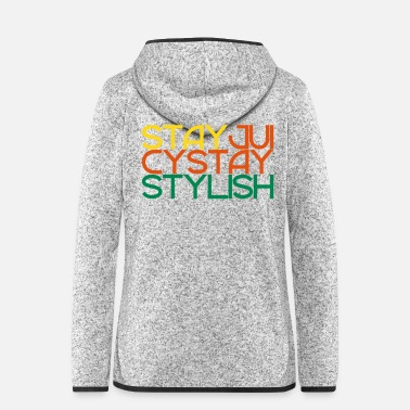 Stylish stay juicy stylish Englisch Geschenk Motto Motiv - Frauen Fleece Kapuzenjacke