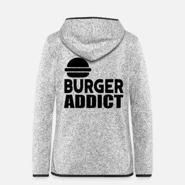 Addicted burger addict - Women's Hooded Fleece Jacket