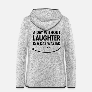 Day A day without laughter.. - Frauen Fleece Kapuzenjacke