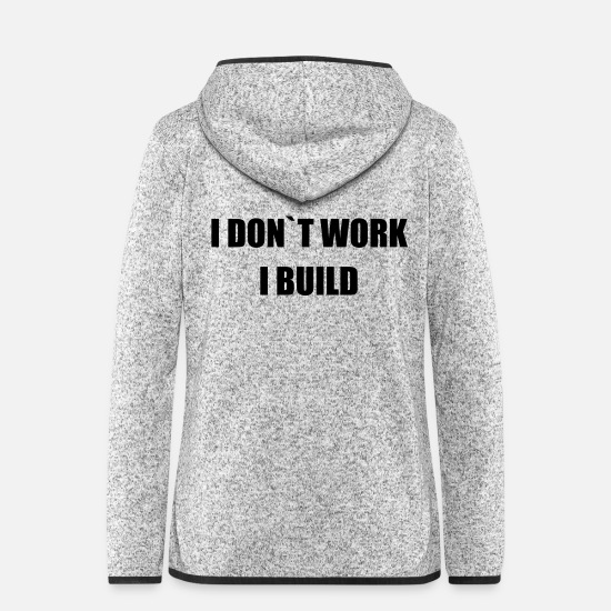 Best Jackets & Vests - i dont work i build - Women's Hooded Fleece Jacket light heather grey