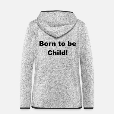 Born In Born to be a child - Women's Hooded Fleece Jacket