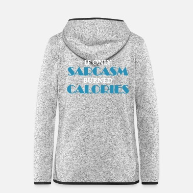Irony If only sarcasm burned calories - Women's Hooded Fleece Jacket