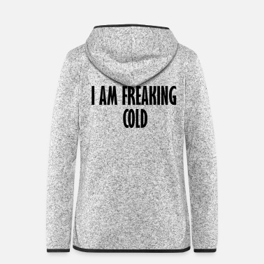 Freak i am freaking cold - Women's Hooded Fleece Jacket