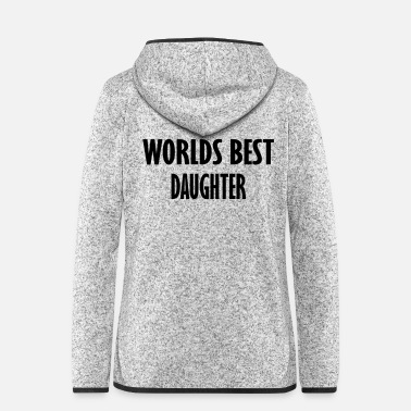 Daughter worlds best daughter - Women's Hooded Fleece Jacket