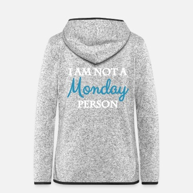 Person I am not a monday person - Frauen Fleece Kapuzenjacke
