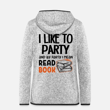 Bildung By Party I Mean Read Book - Frauen Fleece Kapuzenjacke