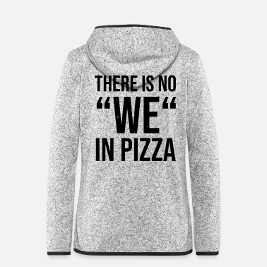 Pizza There is no we in pizza - Women's Hooded Fleece Jacket