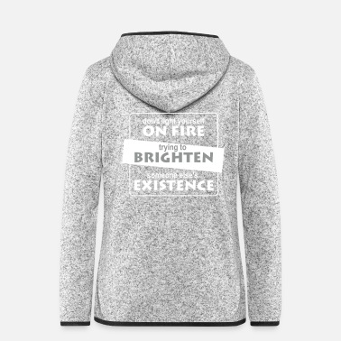 Zen Do not light yourself on fire trying to brighten ... - Women's Hooded Fleece Jacket