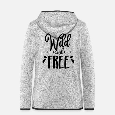 Wild and free Spruch - Frauen Fleece Kapuzenjacke
