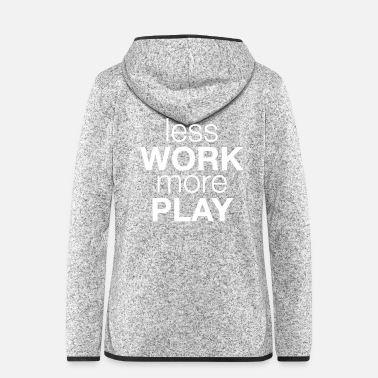 Erinnerung less work more play - Frauen Fleece Kapuzenjacke