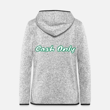 Cash Money Only Cash - Frauen Fleece Kapuzenjacke