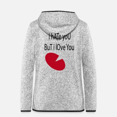 I Love I hate you but i love - Women's Hooded Fleece Jacket
