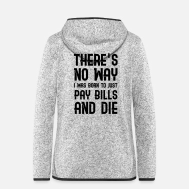 Karriere Pay Bills and Die Arbeit Entrepreneur Karriere Job - Frauen Fleece Kapuzenjacke