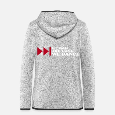 Tuning life calls the tune we dance - Women's Hooded Fleece Jacket