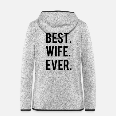 Wife Best wife ever - Women's Hooded Fleece Jacket