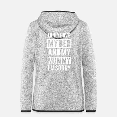 Mummy I Only Love My Bed And my Mummy - Frauen Fleece Kapuzenjacke