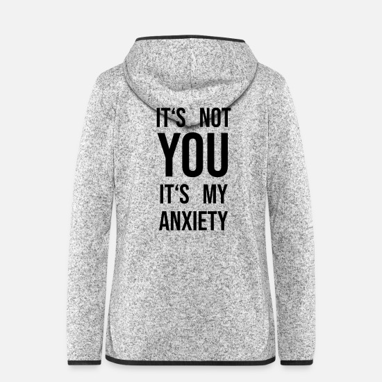 Anxiety Jackets & Vests - It's not yout its my anxiety - Women's Hooded Fleece Jacket light heather grey