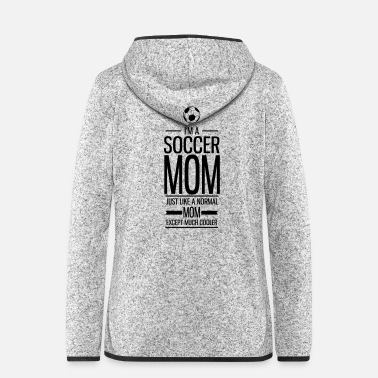 Soccer Ball I m a Soccer MOM - Frauen Fleece Kapuzenjacke
