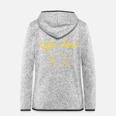 Addicted Coffee addict - addicted to coffee - Women's Hooded Fleece Jacket