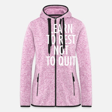 Quit Learn To Rest Not To Quit - Women's Hooded Fleece Jacket