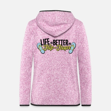 Flop life is better in flop flops - beach summer party - Women's Hooded Fleece Jacket