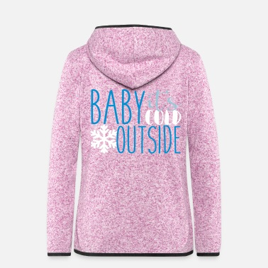 Cold cold - Women's Hooded Fleece Jacket