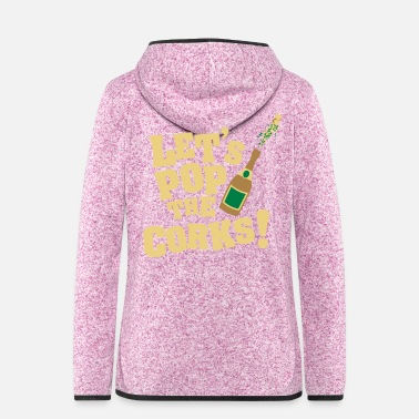 Cork Let's pop the corks - Women's Hooded Fleece Jacket