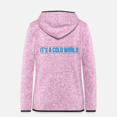 Cold cold world - Women's Hooded Fleece Jacket