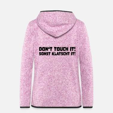 Sarkasmus DON'T TOUCH IT! SONST KLATSCHT IT! lustiger Spruch - Frauen Fleece Kapuzenjacke