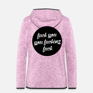 Fuck You fuck you you fucking fuck - Women's Hooded Fleece Jacket