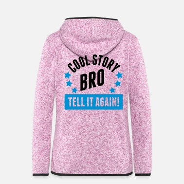 Cool Story Bro Tell It Again Cool Story Bro - Tell it again (1g) - Frauen Fleece Kapuzenjacke