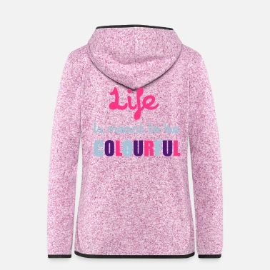 Colour Life Is Colourful - Women's Hooded Fleece Jacket
