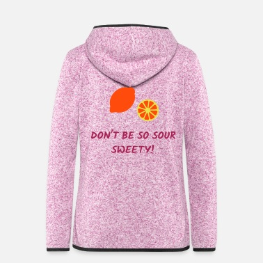 Sour ★ Design colors changeable ★ Do not be so sour sweety - Women's Hooded Fleece Jacket