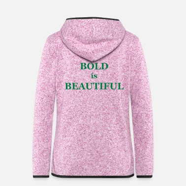 Bold Bold is Beautiful - Women's Hooded Fleece Jacket