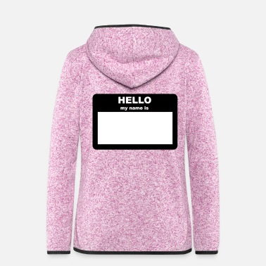 Name Name tag - HELLO my name is - Women's Hooded Fleece Jacket