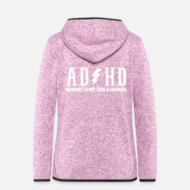 Spectrum highway to hey look a squirrel funny quote adhd - Women's Hooded Fleece Jacket