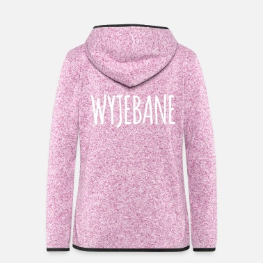 Polska T-Shirt Polish saying Wyjebane - Women's Hooded Fleece Jacket