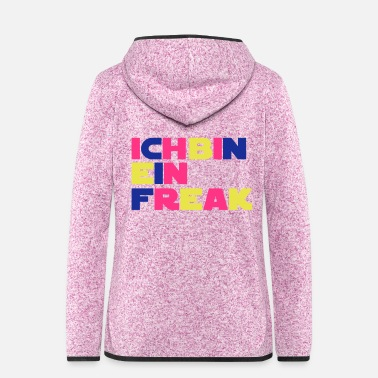 Freak Ich bin ein Freak - Frauen Fleece Kapuzenjacke