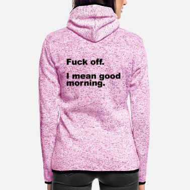 Offensif Fuck Off Offensive Quote - Veste à capuche polaire Femme