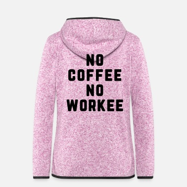 Monday No Coffee No Workee Funny Quote - Women's Hooded Fleece Jacket