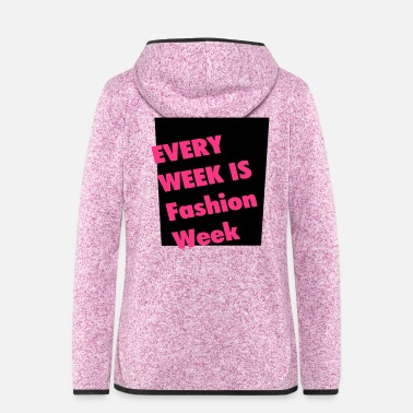 Week Every Week is Fashion Week - Women's Hooded Fleece Jacket