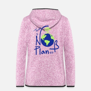 B Day There is no planet B - Women's Hooded Fleece Jacket