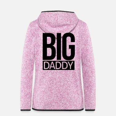 Daddy big daddy - Frauen Fleece Kapuzenjacke