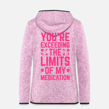 Slogan The Limits Of My Medication  - Vrouwen hoodie fleecejack