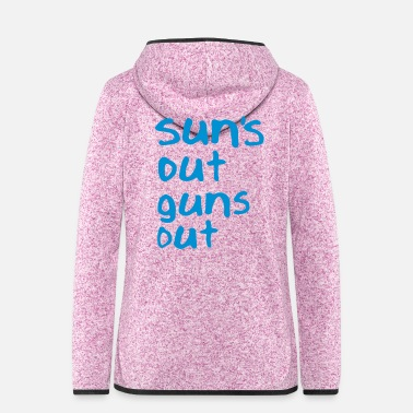 Out Sun's Out Guns Out - Women's Hooded Fleece Jacket