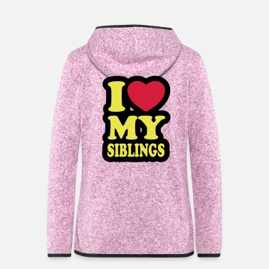 Siblings I love my siblings - Women's Hooded Fleece Jacket