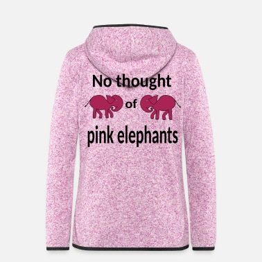 Yourself Don't worry about pink elephants - Women's Hooded Fleece Jacket