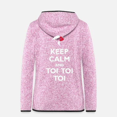 Toy Keep Calm and Toi Toi Toi - Women's Hooded Fleece Jacket